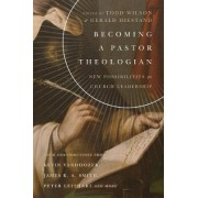 Becoming a Pastor Theologian by Todd Wilson