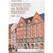German Cities and Bourgeois Modernism, 1890-1924 by Maiken Umbach