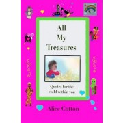 All My Treasures: Quotes for the Child Within You
