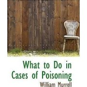 What to Do in Cases of Poisoning by William Murrell