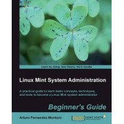 Linux Mint System Administrator's Beginner's Guide by Arturo Fern