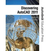 Discovering AutoCAD 2011 by Mark Dix