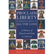 Proclaim Liberty Throughout All the Land by Edwin Scott Gaustad