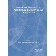 eWork and eBusiness in Architecture, Engineering and Construction by Attila Dikba