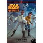 Star Wars Rebels Servants of the Empire: Imperial Justice by Jason Fry