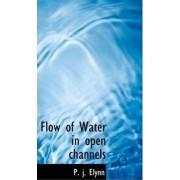Flow of Water in Open Channels by P J Elynn