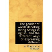 The Gender of Words Denoting Living Beings in English, and the Different Ways of Expressing Differen by A Knutson