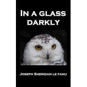 In a Glass Darkly by Sheridan Le Fanu