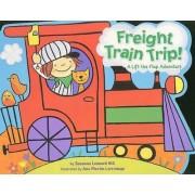 Freight Train Trip!: A Lift-The-Flap Adventure by Hill Susanna Leonard