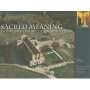 Sacred Meaning in the Christian Art of the Middle Ages by Stephen N. Fliegel