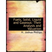 Fuels, Solid, Liquid and Gaseous by H Joshua Phillips
