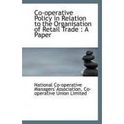 Co-Operative Policy in Relation to the Organisation of Retail Trade by Nati Co-Operative Managers' Association