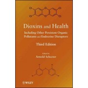 Dioxins and Health Including Other Persistent Organic Pollutants and Endocrine Disruptors by Arnold Schecter