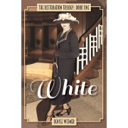 White: The Restoration Trilogy, Book One