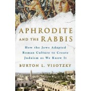 Aphrodite and the Rabbis by Rabbi Burton L. Visotzky