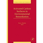 Activated Carbon Surfaces in Environmental Remediation: Volume 7 by Teresa J. Bandosz
