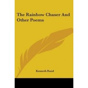 The Rainbow Chaser and Other Poems by Kenneth Rand