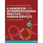 A Handbook for Inter-Professional Practice in the Human Services by Brian Littlechild