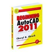 Beginning AUTOCAD 2011 2011: Exercise Workbook by Cheryl R. Shrock