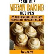 Fabulous Vegan Baking Recipes by Ava Anders