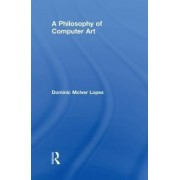 A Philosophy of Computer Art by Dominic Lopes