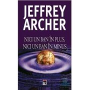 Nici un ban in plus nici un ban in minus - Jeffrey Archer