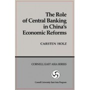 The Role of Central Banking in China's Economic Reforms by Carsten Holz