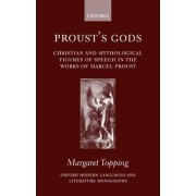 Proust's Gods by Lecturer in French Margaret Topping