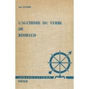 L'alchimie Du Verbe De Rimbaud Ou Les Jeux De Jean-Arthur. Essai Sur L'imagination Du Langage
