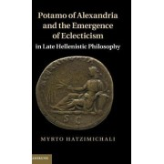 Potamo of Alexandria and the Emergence of Eclecticism in Late Hellenistic Philosophy by Myrto Hatzimichali