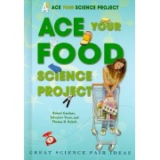 Ace Your Food Science Project by Robert Gardner