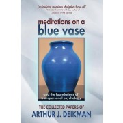 Meditations on a Blue Vase and the Foundations of Transpersonal Psychology by Arthur J Deikman