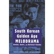 South Korean Golden Age Melodrama by Kathleen Anne McHugh