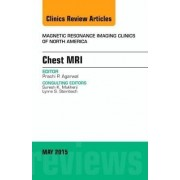Chest MRI, an Issue of Magnetic Resonance Imaging Clinics of North America by Prachi P. Agarwal