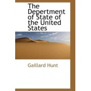 The Depertment of State of the United States by Gaillard Hunt