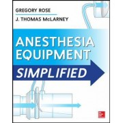 Anesthesia Equipment Simplified by Gregory Rose