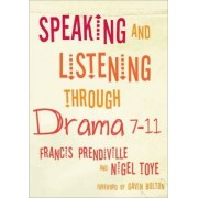 Speaking and Listening through Drama 7-11 by Francis Prendiville