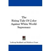 The Rising Tide of Color Against White World-Supremacy by Lothrop Stoddard