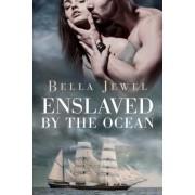 Enslaved by the Ocean by Bella Jewel