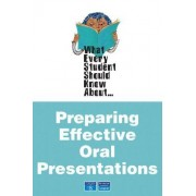 What Every Student Should Know About Preparing Effective Oral Presentations by Martin Cox