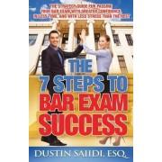 The 7 Steps to Bar Exam Success by Dustin Saiidi