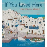 If You Lived Here: Houses of the World by Giles Laroche