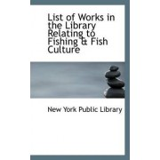 List of Works in the Library Relating to Fishing & Fish Culture by New York Public Library