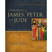 A Theology of James, Peter, and Jude by Peter H. Davids