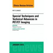 Special Techniques and Technical Advances in PET/CT Imaging, an Issue of Pet Clinics by Rakesh Kumar