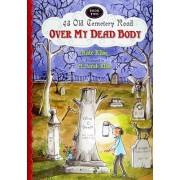Over My Dead Body: 43 Old Cemetery Road, Bk 2 by Kate Klise