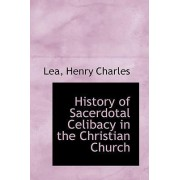 History of Sacerdotal Celibacy in the Christian Church by Lea Henry Charles