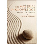 The Material of Knowledge by Susan J. Hekman