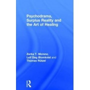 Psychodrama, Surplus Reality and the Art of Healing by Zerka T. Moreno