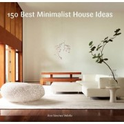 150 Best Minimalist House Ideas by Alex Sanchez